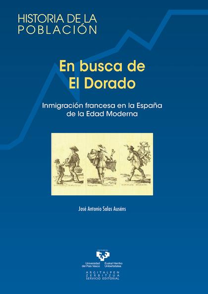 EN BUSCA DE EL DORADO : INMIGRACIÓN FRANCESA EN LA ESPAÑA DE LA EDAD MODERNA