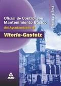 OFICIAL DE CONTROL CON MANTENIMIENTO BÁSICO DEL AYUNTAMIENTO DE VITORIA GASTEIZ. TEMARIO Y TEST