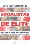 SOCIALISTAS DE ÉLITE : FELIPE Y LOS FELIPISTAS : DE SURESNES AL CLUB DEL MILLÓN DE EUROS