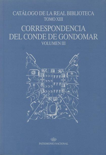 CATÁLOGO DE LA REAL BIBLIOTECA TOMO XIII: CORRESPONDENCIA DEL CONDE DE GONDOMAR,.