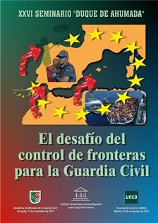 EL DESAFÍO DEL CONTROL DE FRONTERAS PARA LA GUARDIA CIVIL : 26º SEMINARIO DUQUE DE AHUMADA : CE