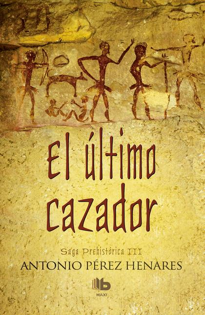 EL ÚLTIMO CAZADOR. SAGA PREHISTÓRICA III