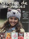 GORROS DE ANIMALES. 35 DISEÑOS SALVAJES Y MARAVILLOSOS PARA BEBÉS, NIÑOS Y ADOLESCENTES