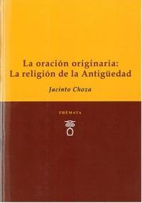 LA ORACIÓN ORIGINARIA: LA RELIGIÓN DE LA ANTIGÜEDAD.