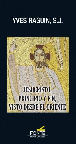 JESUCRISTO, PRINCIPIO Y FIN, VISTO DESDE EL ORIENTE.