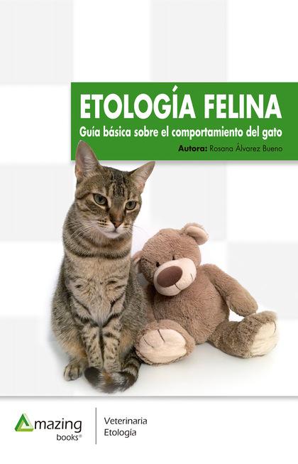 ETOLOGÍA FELINA. GUÍA BÁSICA DEL COMPORTAMIENTO DEL GATO