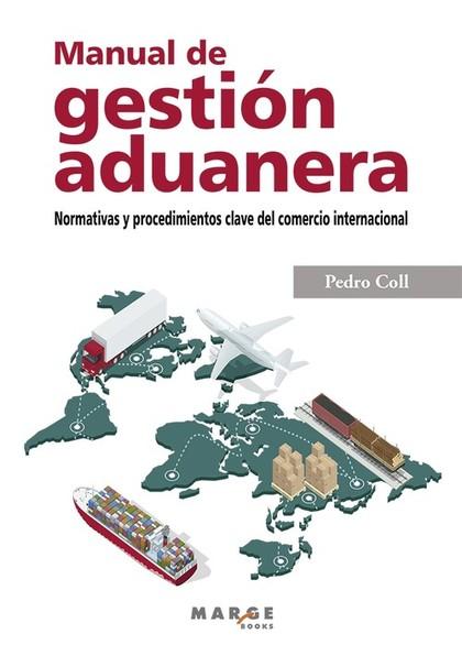 MANUAL DE GESTIÓN ADUANERA. NORMATIVAS Y PROCEDIMIENTOS CLAVE DEL COMERCIO INTER.