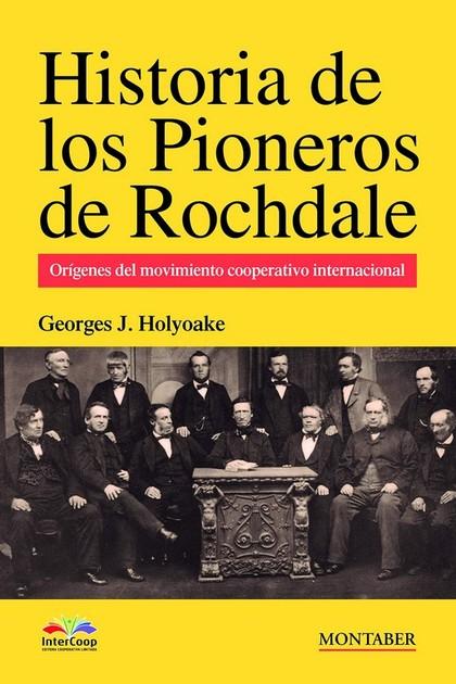 HISTORIA DE LOS PIONEROS DE ROCHDALE. ORÍGENES DEL MOVIMIENTO COOPERATIVO INTERNACIONAL