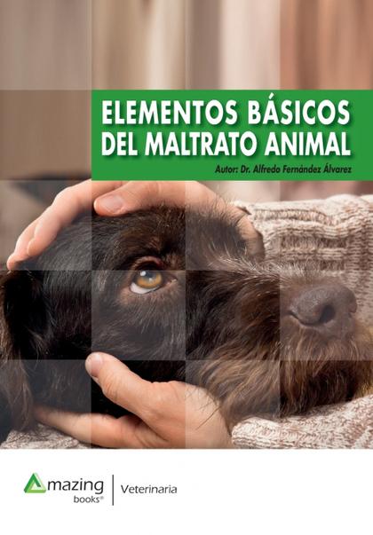 ELEMENTOS BÁSICOS DEL MALTRATO ANIMAL