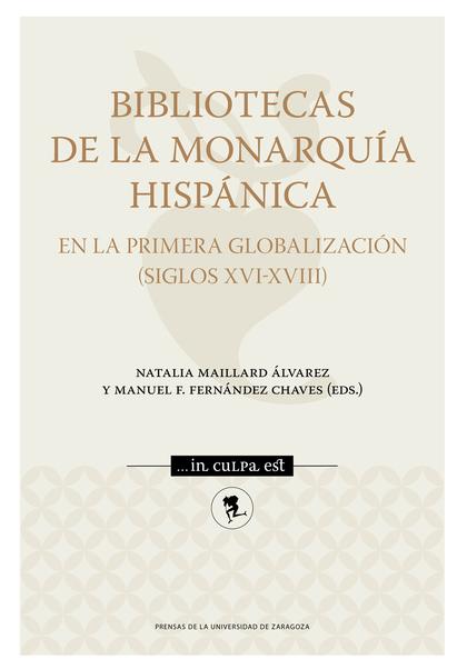 BIBLIOTECAS DE LA MONARQUÍA HISPÁNICA EN LA PRIMERA GLOBALIZACIÓN (SIGLOS XVI-XV.