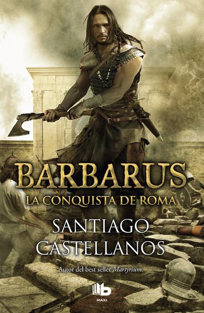 BARBARUS. LA CONQUISTA DE ROMA.