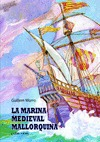 LA MARINA MEDIEVAL MALLORQUINA (1250-1450)