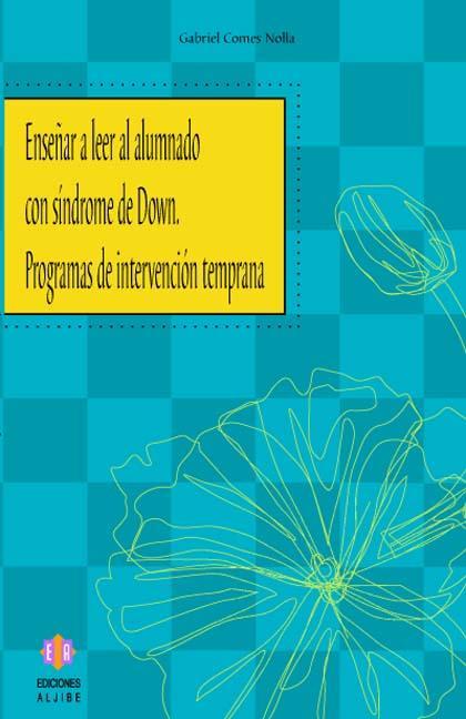 ENSEÑAR A LEER AL ALUMNADO CON SÍNDROME DE DOWN: PROGRAMAS DE INTERVENCIÓN TEMPRANA