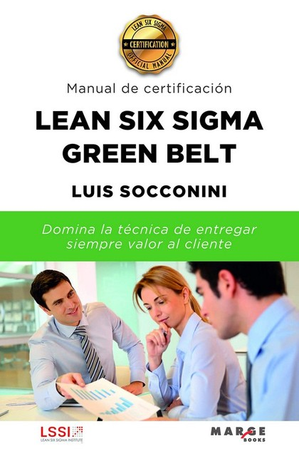 LEAN SIX SIGMA GREEN BELT. MANUAL DE CERTIFICACIÓN.
