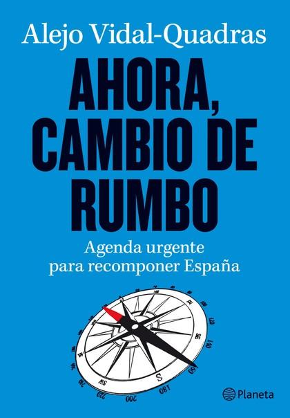 AHORA, CAMBIO DE RUMBO : AGENDA URGENTE PARA RECOMPONER ESPAÑA