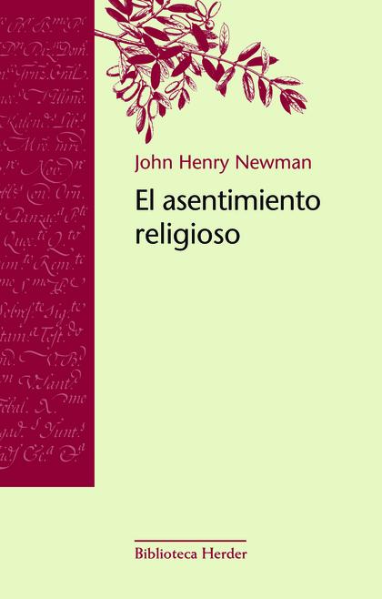 EL ASENTIMIENTO RELIGIOSO : ENSAYO SOBRE LOS MOTIVOS RACIONALES DE LA FE