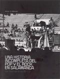UNA HISTORIA INCOMPLETA DEL POP Y EL ROCK EN SALAMANCA : (DE 1959 HASTA LOS 80)