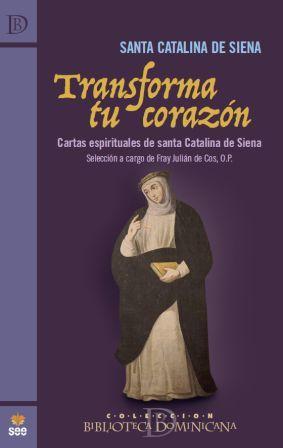 TRANSFORMA TU CORAZÓN. CARTAS ESPIRITUALES DE SANTA CATALINA DE SIENA