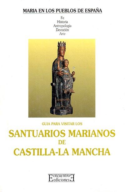 GUÍA PARA VISITAR LOS SANTUARIOS MARIANOS DE CASTILLA-LA MANCHA