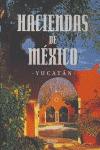 HACIENDAS DE MÉXICO: EL ORO VERDE DE YUCATÁN