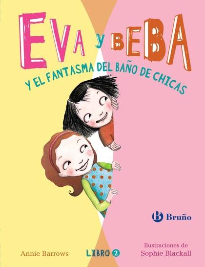 EVA Y BEBA Y EL FANTASMA DEL BAÑO DE CHICAS.
