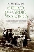 EL OLIVO QUE NO ARDIÓ EN SALÓNICA. LA HISTORIA ÉPICA DE LA SAGA DE SEFARDÍES ESPAÑOLES QUE SOBR