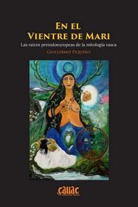 EN EL VIENTRE DE MARIA. LAS RAICES PREINDOEUROPEAS DE LA MITOLOGIA VASCA