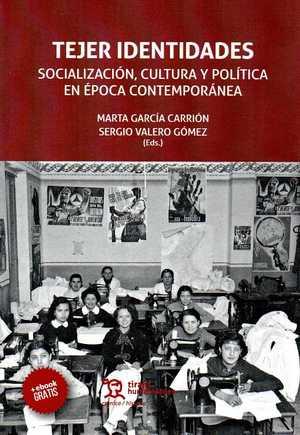 TEJER IDENTIDADES SOCIALIZACIÓN, CULTURA Y POLÍTICA EN ÉPOCA CONTEMPORÁNEA.