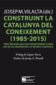 CONSTRUINT LA CATALUNYA DEL CONEIXEMENT (1985-2015)                             TRES DÈCADES QU