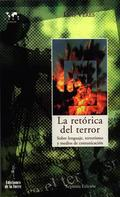 LA RETÓRICA DEL TERROR : SOBRE LENGUAJE, TERRORISMO Y MEDIOS DE COMUNICACIÓN