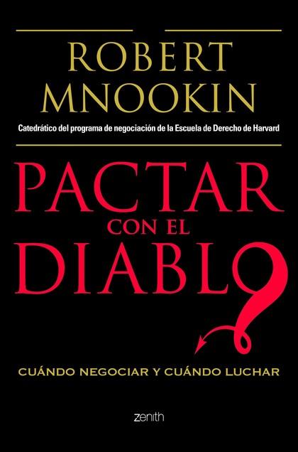 PACTAR CON EL DIABLO : CUÁNDO NEGOCIAR Y CUÁNDO LUCHAR