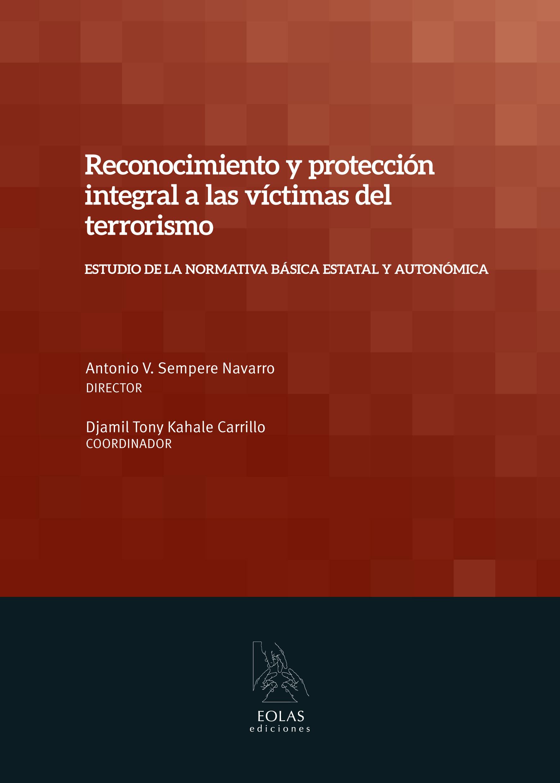 RECONOCIMIENTO Y PROTECCIÓN INTEGRAL A LAS VÍCTIMAS DEL TERRORISMO : ESTUDIO DE LA NORMATIVA BÁ