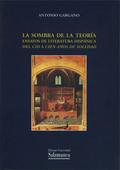 LA SOMBRA DE LA TEORÍA: ENSAYOS DE LITERATURA HISPÁNICA DEL ´CID´ A ´CIEN AÑOS DE SOLEDAD´