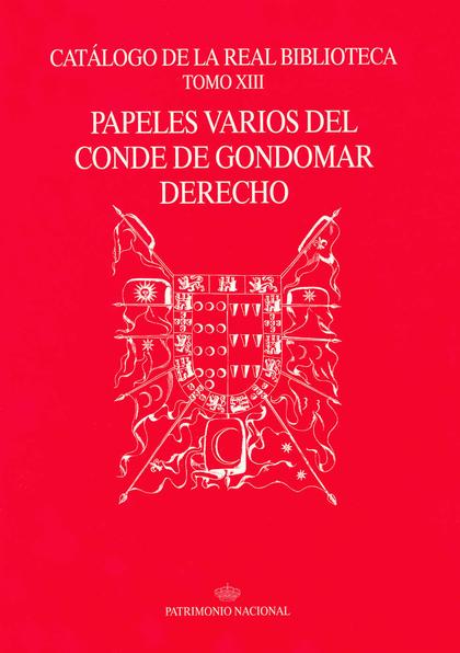 CATÁLOGO DE LA REAL BIBLIOTECA TOMO XIII: PAPELES VARIOS DEL CONDE DE GONDOMAR D