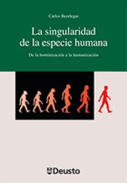 LA SINGULARIDAD DE LA ESPECIE HUMANA : DE LA HOMINIZACIÓN A LA HUMANIZACIÓN