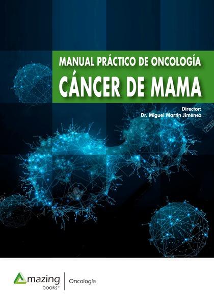 MANUAL PRÁCTICO DE ONCOLOGÍA. CÁNCER DE MAMA