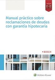MANUAL PRÁCTICO SOBRE RECLAMACIONES DE DEUDAS CON GARANTÍA HIPOTECARIA.