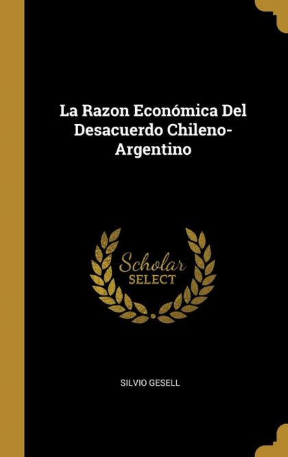 LA RAZON ECONÓMICA DEL DESACUERDO CHILENO-ARGENTINO.