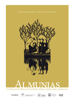 ALMUNIAS : LAS FINCAS DE LAS ÉLITES EN EL OCCIDENTE ISLÁMICO : PODER, SOLAZ Y PR