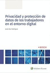 PRIVACIDAD Y PROTECCIÓN DE DATOS DE LOS TRABAJADORES EN EL ENTORNO DIGITAL