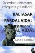 BALTASAR PARDAL VIDAL. 1886-1963 : SACERDOTE DIOCESANO, CATEQUETA Y FUNDADOR