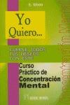 YO QUIERO-- CURSO PRÁCTICO DE CONCENTRACIÓN MENTAL: CUMPLE TODOS TUS DESEOS