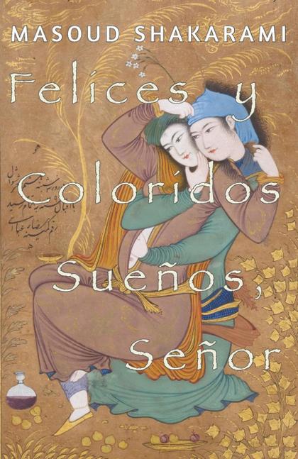 FELICES Y COLORIDOS SUEÑOS, SEÑOR