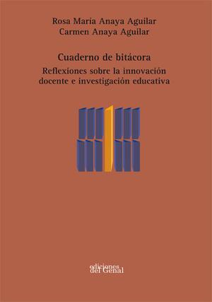 CUADERNO DE BITÁCORA. REFLEXIONES SOBRE LA INNOVACIÓN DOCENTE E INVESTIGACIÓN EDUCATIVA