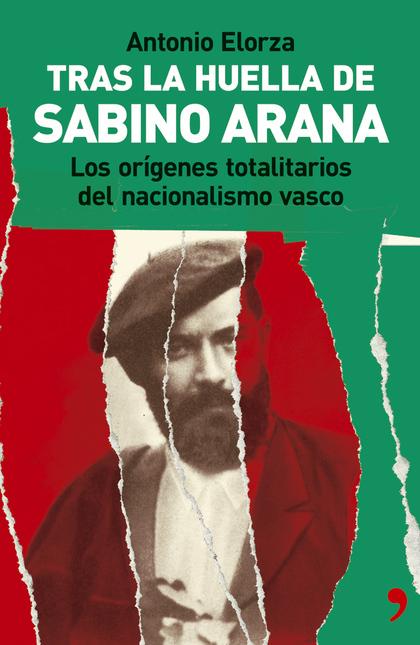 TRAS LA HUELLA DE SABINO ARANA: LOS ORÍGENES TOTALITARIOS DEL NACIONAL