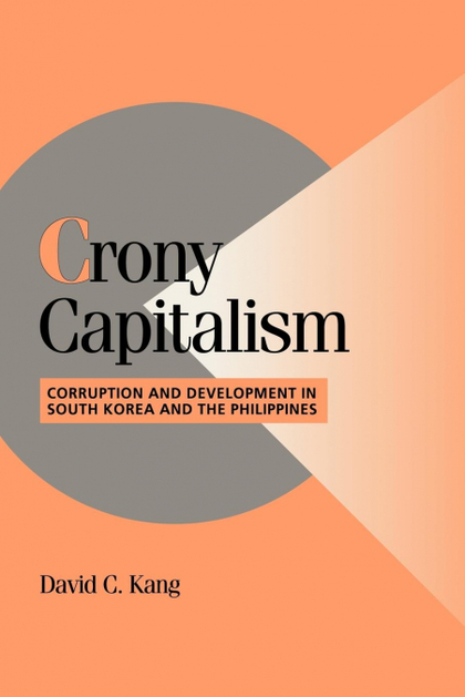 CRONY CAPITALISM. CORRUPTION AND DEVELOPMENT IN SOUTH KOREA AND THE PHILIPPINES