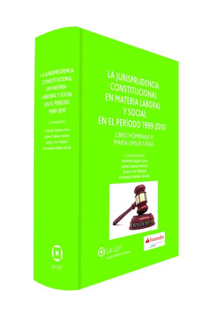 LA JURISPRUDENCIA CONSTITUCIONAL EN MATERIA LABORAL Y SOCIAL EN EL PERIODO 1999-2010 : LIBRO HO