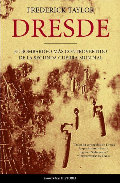 DRESDE.EL BOMBARDEO MAS CONTROVERTIDO