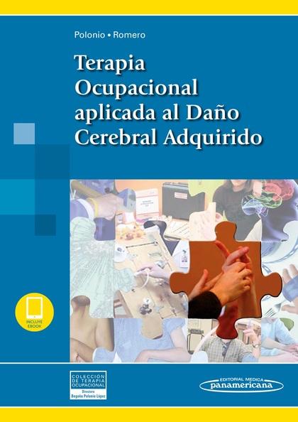 TERAPIA OCUPACIONAL APLICADA AL DAÑO CEREBRAL ADQUIRIDO. COLECCION TERAPIA OCUPACIONAL