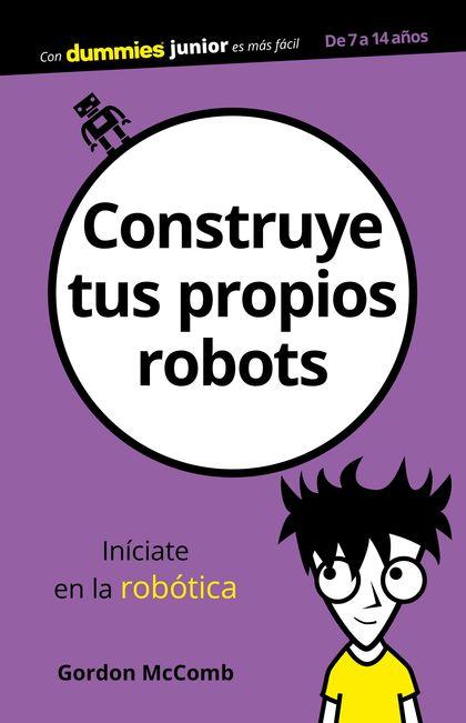 CONSTRUYE TUS PROPIOS ROBOTS.